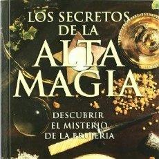 Libros: LOS ECRETOS DE LA ALTA MAGIA. DESCUBRIR EL MISTERIO DE LA BRUJERÍA. MELVILLE, FRANCIS. Lote 274385933