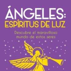 Libros: ÁNGELES: ESPIRITUS DE LUZ. DESCUBRE EL MARAVILLOSO MUNDO DE ESTOS SERES.. Lote 274396348