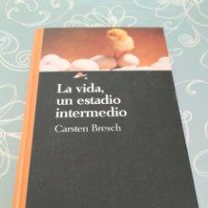Libros: LA VIDA, UN ESTADIO INTERMEDIO - CARSTEN BRESCH. Lote 288318528