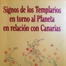 Libros: SIGNOS DE LOS TEMPLARIOS EN TORNO AL PLANETA EN RELACIÓN CON CANARIAS. Lote 289576908