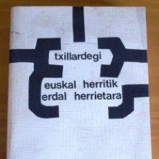Libros: EUSKAL HERRITIK ERDAL HERRIETARA.TXILLARDEGI.1978. Lote 47937971