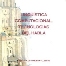 Libros: LINGÜÍSTICA COMPUTACIONAL - TECNOLOGÍAS DEL HABLA - JUAN CARLOS TORDERA YLLESCAS. Lote 49036490