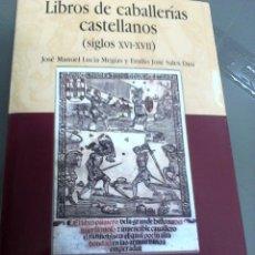 Libros: LIBROS DE CABALLERÍAS CASTELLANOS ( SIGLOS XVI - XVII ). J.M. LUCÍA MEGÍAS Y E. SALES DASÍ. NUEVO. Lote 95640067