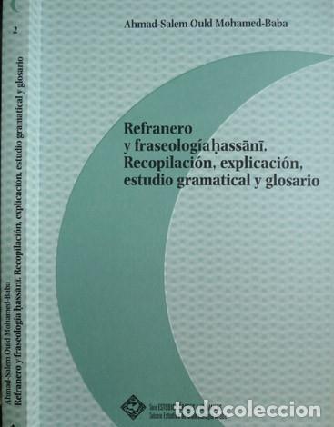 OULD MOHAMED BABA, AHMED-SALEM. REFRANERO Y FRASEOLOGÍA HASSÂNI... 2008. (Libros Nuevos - Humanidades - Filología)
