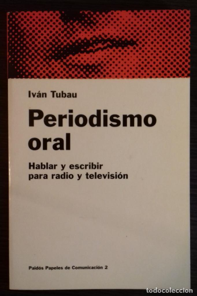 PERIODISMO ORAL. HABLAR Y ESCRIBIR PARA RADIO Y TELEVISION - IVAN TUBAU (Libros Nuevos - Humanidades - Filología)