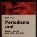 Libros: PERIODISMO ORAL. HABLAR Y ESCRIBIR PARA RADIO Y TELEVISION - IVAN TUBAU. Lote 110459727