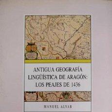 Libros: ALVAR, MANUEL. ANTIGUA GEOGRAFÍA LINGÜÍSTICA DE ARAGÓN: LOS PEAJES DE 1436. ZARAGOZA, 1992.. Lote 113145019