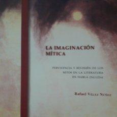 Libros: LA IMAGINACIÓN MÍTICA. PERVIVENCIA Y REVISIÓN DE LOS MITOS EN LA LITERATURA DE HABLA INGLESA. Lote 115022792