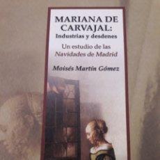 Libros: MARIANA DE CARVAJAL; INDUSTRIAS Y DESDENES. UN ESTUDIO DE LAS NAVIDADES EN MADRID.. Lote 115469968