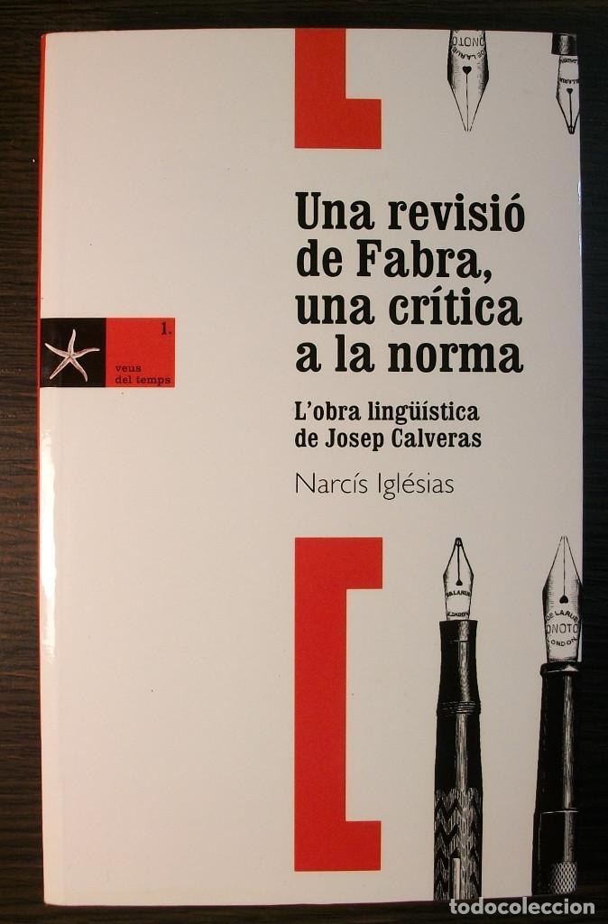 UNA REVISIO DE FABRA, UNA CRITICA A LA NORMA: L OBRA LINGUISTICA DE JOSEP CALVERAS. 2005 (Libros Nuevos - Humanidades - Filología)