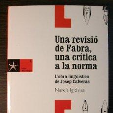 Libros: UNA REVISIO DE FABRA, UNA CRITICA A LA NORMA: L OBRA LINGUISTICA DE JOSEP CALVERAS. 2005. Lote 118111431