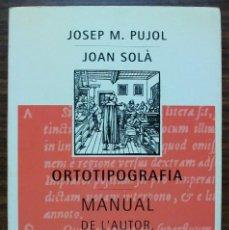 Libros: ORTOTIPOGRAFIA. MANUAL DE L´AUTOR, L´AUTOEDITOR I EL DISSENYADOR GRAFIC. JOSEP M. PUJOL, J. SOLA. . Lote 119870735