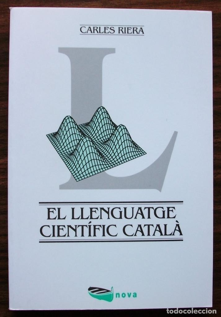 EL LLENGUATGE CIENTIFIC CATALA: ANTECEDENTS I ACTUALITAY. CARLES RIERA.1ª EDICIO 1994 (Libros Nuevos - Humanidades - Filología)