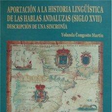 Libros: APORTACIÓN A LA HISTORIA LINGÜÍSTICA DE LAS HABLAS ANDALUZAS EN EL SIGLO XVII. [I:REGISTROS...] 2003. Lote 125397719