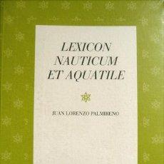 Libros: PALMIRENO, JUAN L. LEXICON NAUTICUM ET AQUATILE. ESTUDIO LEXICOGRÁFICO Y EDICIÓN ANOTADA... 2010. Lote 125731327