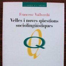 Libros: VELLES I NOVES QÜESTIONS SOCIOLINGÜÍSTIQUES. FRANCESC VALLVERDÚ. 1ª EDICION, 1998. Lote 129394803