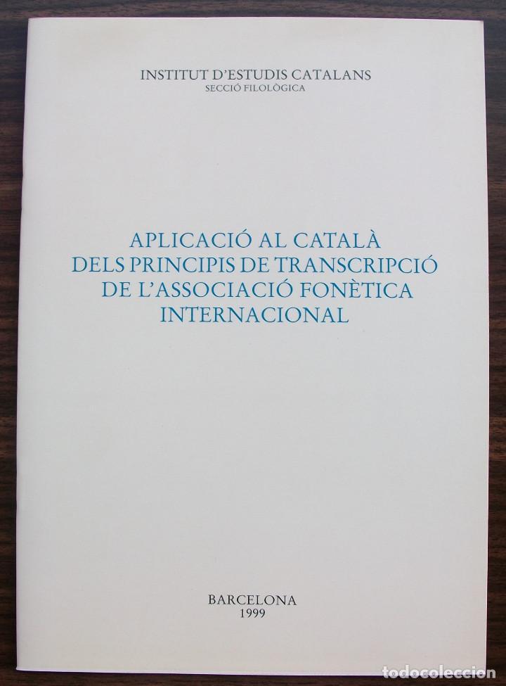 APLICACIO AL CATALA DELS PRINCIPIS DE TRANSCRIPCIO DE L´ASSOCIACIO FONETICA INTERNACIONAL. 1999 (Libros Nuevos - Humanidades - Filología)
