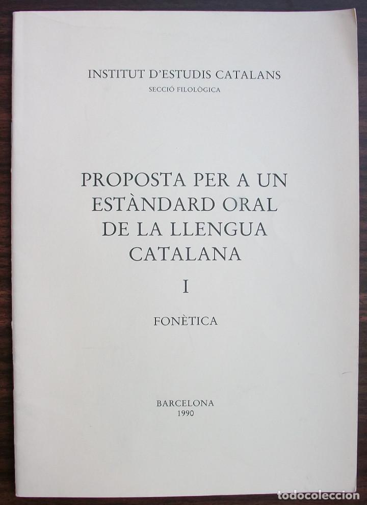 PROPOSTA PER A UN ESTANDARD ORAL DE LA LLENGUA CATALANA I. FONETICA. 1990 (Libros Nuevos - Humanidades - Filología)