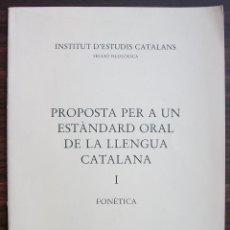 Libros: PROPOSTA PER A UN ESTANDARD ORAL DE LA LLENGUA CATALANA I. FONETICA. 1990. Lote 131355130
