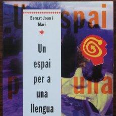 Libros: UN ESPAI PER A UNA LLENGUA. BERNAT JOAN I MARI.. Lote 135675043