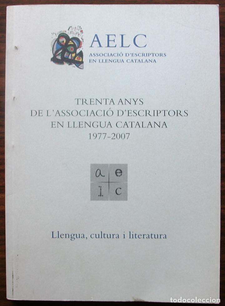 TRENTA ANYS DE L' ASSOCIACIO D' ESCRIPTORS EN LLENGUA CATALANA 1977-2007. LLENGUA, CULTURA I LITERAT (Libros Nuevos - Humanidades - Filología)