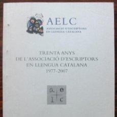 Libros: TRENTA ANYS DE L' ASSOCIACIO D' ESCRIPTORS EN LLENGUA CATALANA 1977-2007. LLENGUA, CULTURA I LITERAT. Lote 135939242