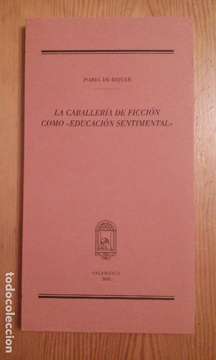 I. DE RIQUER. LA CABALLERÍA DE FICCIÓN COMO EDUCACIÓN SENTIMENTAL. SALAMANCA. LITERATURA MEDIEVAL (Libros Nuevos - Humanidades - Filología)