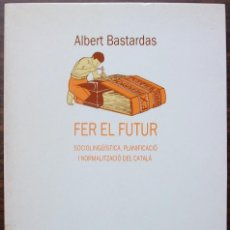 Libros: FER EL FUTUR. ALBERT BASTARDAS I BOADA.. Lote 136275050