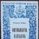 Libros: COL·LECCIO POPULAR BARCINO. ORTOGRAFIA CATALANA. POMPEU FABRA.. Lote 140304770