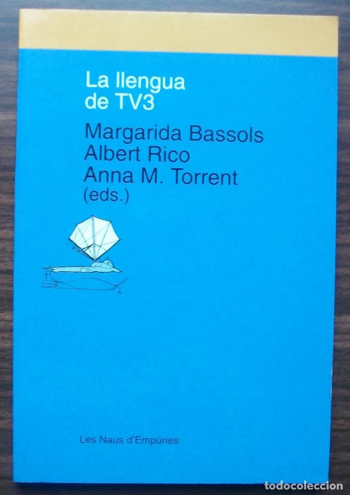 LA LLENGUA DE TV3. MARGARIDA BASSOLS / ALBERT RICO/ ANNA M. TORRENT. (Libros Nuevos - Humanidades - Filología)