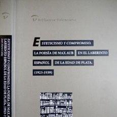 Libros: ESTETICISMO Y COMPROMISO. LA POESÍA DE MAX AUB EN EL LABERINTO ESPAÑOL DE LA EDAD DE PLATA... 2003.. Lote 141181482