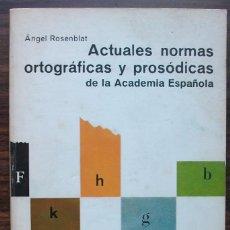 Libros: ACTUALES NORMAS ORTOGRAFICAS Y PROSODICAS DE LA ACADEMIA ESPAÑOLA. ANGEL ROSENBLAT.. Lote 141233682