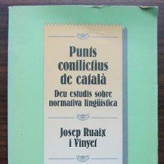 Libros: PUNTS CONFLICTIUS DE CATALÀ. DEU ESTUDIS SOBRE NORMATIVA LINGÜISTICA. JOSEP RUAIX I VINYET. Lote 141234702