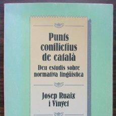 Libros: PUNTS CONFLICTIUS DE CATALÀ. DEU ESTUDIS SOBRE NORMATIVA LINGÜISTICA. JOSEP RUAIX I VINYET. Lote 141234898