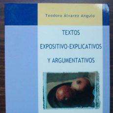 Libros: TEXTOS EXPOSITIVO-EXPLICATIVOS Y ARGUMENTATIVOS. TEODORO ALVAREZ ANGULO. . Lote 141245214
