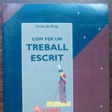 Libros: COM FER UN TREBALL ESCRIT. IRENE DE PUIG. Lote 141245626