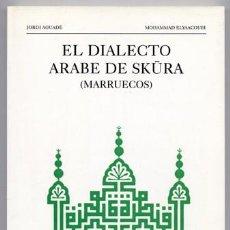 Libros: AGUADÉ (Y) ELYAACOUBI. EL DIALECTO ÁRABE DE SKURA (MARRUECOS). 1995.. Lote 150236062