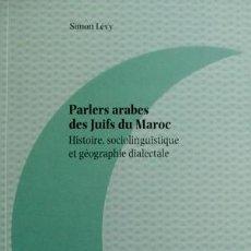 Libros: LÉVY. PARLERS ARABES DES JUIFS DU MAROC. HISTOIRE, SOCIOLINGUISTIQUE ET GÉOGRAPHIE DIALECTALE. 2010.. Lote 150362158