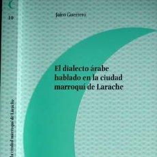 Libros: GUERRERO, JAIRO. EL DIALECTO ÁRABE HABLADO EN LA CIUDAD MARROQUÍ DE LARACHE. 2015.. Lote 150362374