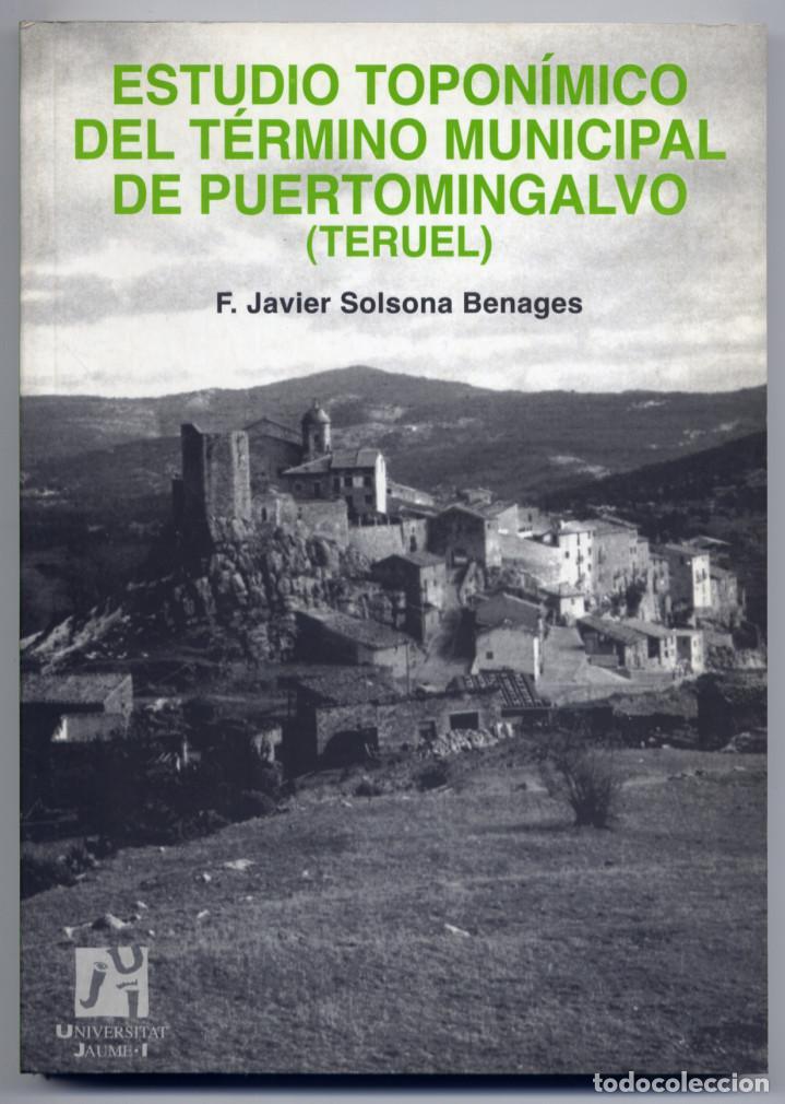 SOLSONA BENAGES. ESTUDIO TOPONÍMICO DEL TÉRMINO MUNICIPAL DE PUERTOMINGALVO (TERUEL). 2001. FOTOGR. (Libros Nuevos - Humanidades - Filología)