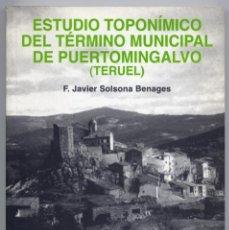 Libros: SOLSONA BENAGES. ESTUDIO TOPONÍMICO DEL TÉRMINO MUNICIPAL DE PUERTOMINGALVO (TERUEL). 2001. FOTOGR. . Lote 155758806