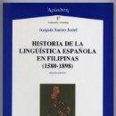 Libros: SUEIRO, JOAQUÍN. HISTORIA DE LA LINGÜÍSTICA ESPAÑOLA EN FILIPINAS (1580-1898). 2003.. Lote 165597366