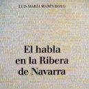 Libros: MARTÍN ROYO, LUIS MARÍA. EL HABLA EN LA RIBERA DE NAVARRA. 2006.. Lote 166022642