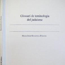 Libros: ESTANYOL, MARIA JOSEP. GLOSSARI DE TERMINOLOGIA DEL JUDAISME. 2001.. Lote 181330748