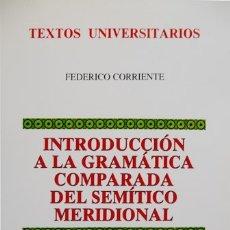 Libros: CORRIENTE, FEDERICO. INTRODUCCIÓN A LA GRAMÁTICA COMPARADA DEL SEMÍTICO MERIDIONAL. 1996.. Lote 181338640