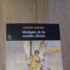 Livros: LUCIANO CANFORA: IDEOLOGÍAS DE LOS ESTUDIOS CLÁSICOS. Lote 190326941