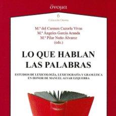 Libros: LO QUE HABLAN LAS PALABRAS (HOMENAJE A MANUEL ALVAR EZQUERRA) AXAC EDITORIAL 2019. Lote 190358083