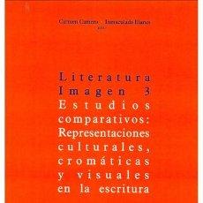 Libros: LITERATURA-IMAGEN 3 ESTUDIOS COMPARATIVOS: REPRESENTACIONES CULTURALES, CROMÁTICAS Y VISUALES . Lote 193673385