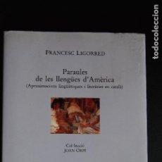 Libros: 5. F. LIGORRED - PARAULES DE LES LLENGÜES D'AMÈRICA - APROXIMACIONS LITERÀRIES I LINGÜ. EN CATALÀ. Lote 198323958