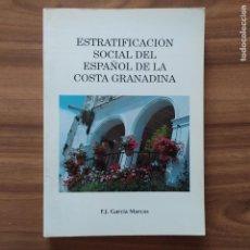Libros: ESTRATIFICACIÓN SOCIAL DEL ESPAÑOL DE LA COSTA GRANADINA - GARCÍA MARCOS, F. J.. Lote 204767840